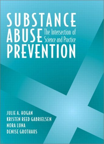 Substance Abuse Prevention: The Intersection of Science and Practice 9780205341627