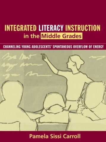 Integrated Literacy Instruction in the Middle Grades: Channeling Young Adolescents' Spontaneous Overflow of Energy 9780205375547