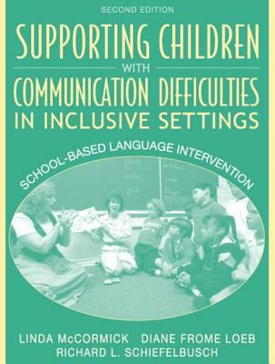 Supporting Children with Communication Difficulties in Inclusive Settings: School-Based Language Intervention 9780205379545