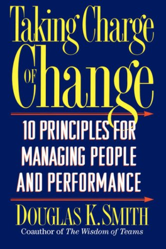 Taking Charge of Change: 10 Principles for Managing People and Performance 9780201916041