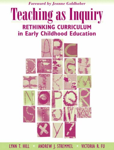 Teaching as Inquiry: Rethinking Curriculum in Early Childhood Education with a Foreword by Jeanne Goldhaber 9780205412648