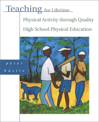 Teaching for Lifetime Physical Activity Through Quality High School Physical Education 9780205343546