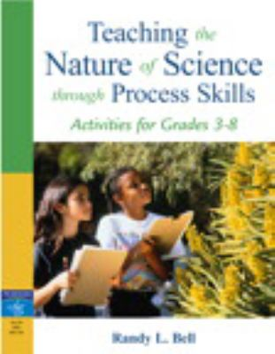 Teaching the Nature of Science Through Process Skills: Activities for Grades 3-8 9780205433339
