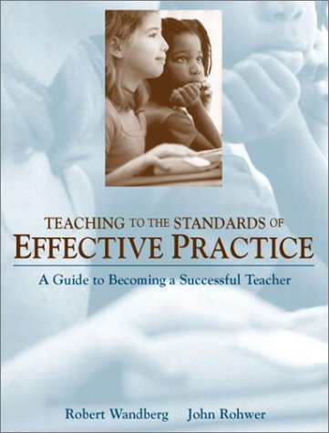 Teaching to the Standards of Effective Practice: A Guide to Becoming a Successful Teacher 9780205344079