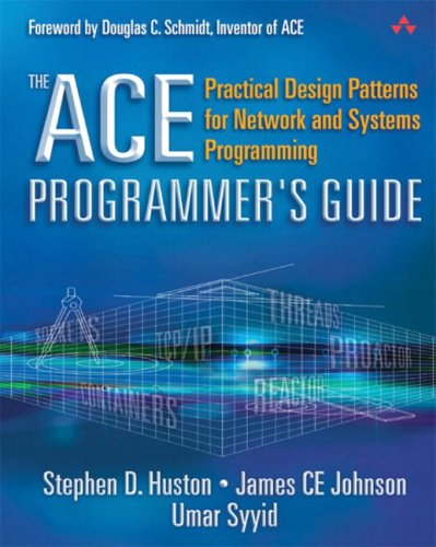 The Ace Programmer's Guide: Practical Design Patterns for Network and Systems Programming 9780201699715