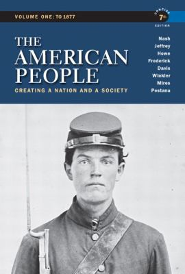 The American People, Volume 1: Creating a Nation and a Society: To 1877 9780205805396