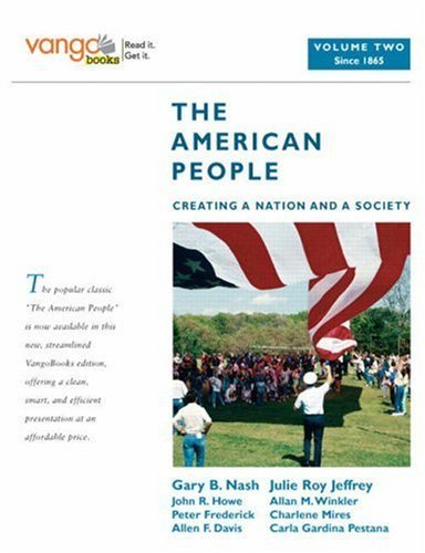 The American People, Volume 2: Creating a Nation and a Society: Since 1865 9780205642830