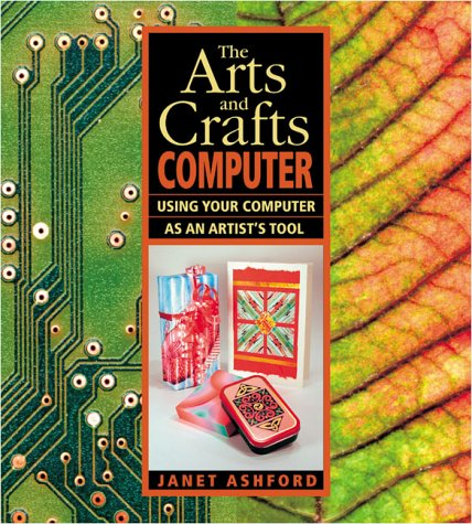 The Arts and Crafts Computer: Using Your Computer as an Artist's Tool 9780201734829