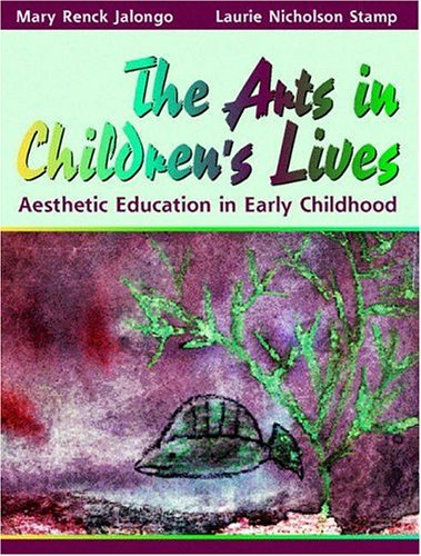 The Arts in Children's Lives: Aesthetic Education in Early Childhood 9780205145676