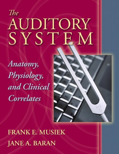The Auditory System: Anatomy, Physiology, and Clinical Correlates 9780205335534