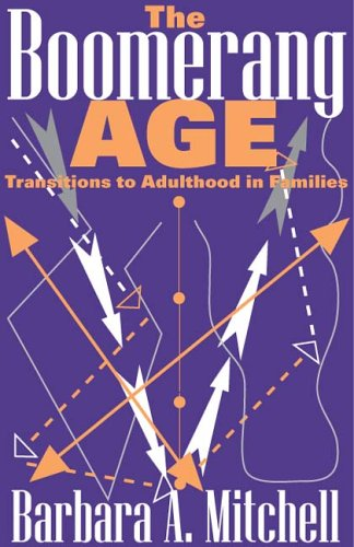 The Boomerang Age: Transitions to Adulthood in Families 9780202308388