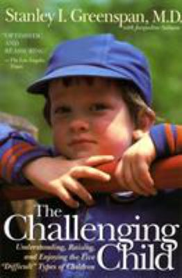 The Challenging Child: Understanding, Raising, and Enjoying the Five