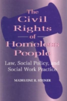 The Civil Rights of Homeless People: Law, Social Policy, and Social Work Practice 9780202305141