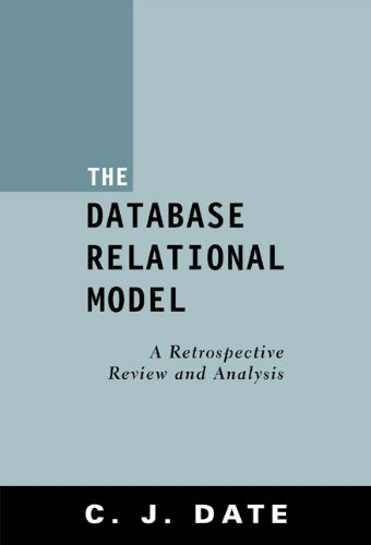 The Database Relational Model: A Retrospective Review and Analysis 9780201612943