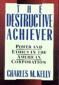 The Destructive Achiever: Power and Ethics in the American Corporation 9780201090390