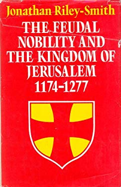 The Feudal Nobility and the Kingdom of Jerusalem, 1174-1277