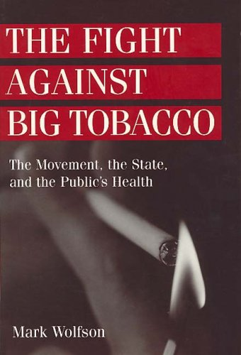 The Fight Against Big Tobacco: The Movement, the State, and the Public's Health 9780202305981