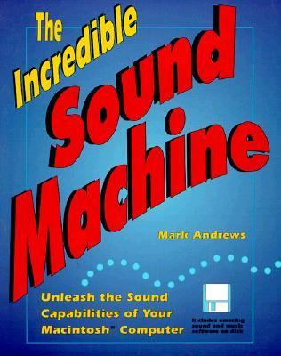 The Incredible Sound Machine: Unleash the Sound Capabilities of Your Macintosh Computer 9780201608892
