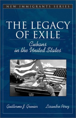 The Legacy of Exile: Cubans in the United States (Part of the Allyn & Bacon New Immigrants Series) 9780205340903
