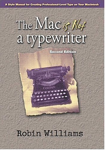 The Mac Is Not a Typewriter: A Style Manual for Creating Professional-Level Type on Your Macintosh 9780201782639