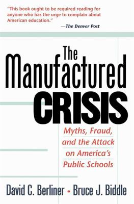 The Manufactured Crisis: Myths, Fraud, and the Attack on America's Public Schools 9780201441963