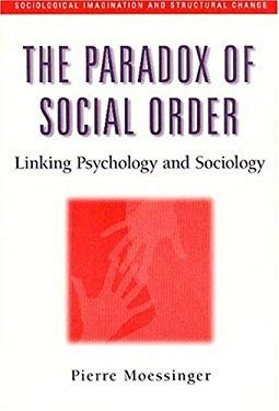 The Paradox of Social Order: Linking Psychology and Sociology 9780202305769