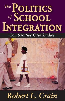 The Politics of School Integration: Comparative Case Studies 9780202363653