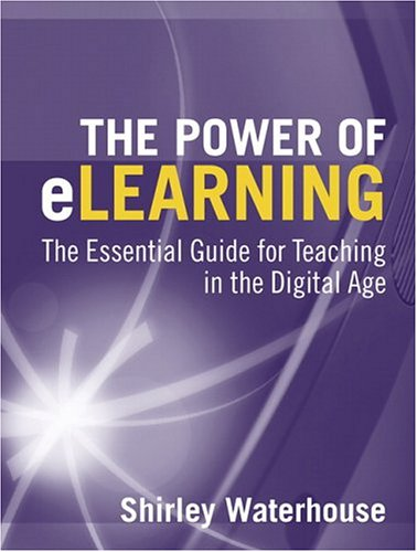 The Power of Elearning: The Essential Guide for Teaching in the Digital Age 9780205375646