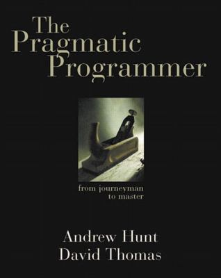 The Pragmatic Programmer: From Journeyman to Master 9780201616224