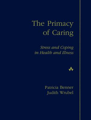 The Primacy of Caring: Stress and Coping in Health and Illness 9780201120028
