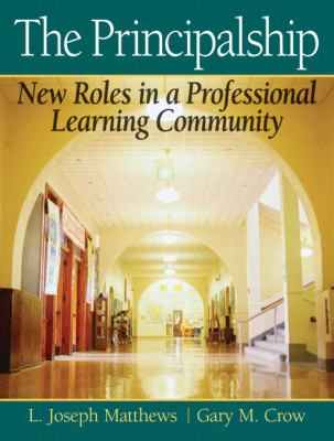 The Principalship: New Roles in a Professional Learning Community 9780205545674
