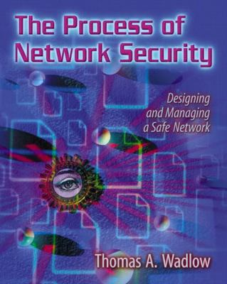 The Process of Network Security: Designing and Managing a Safe Network 9780201433173