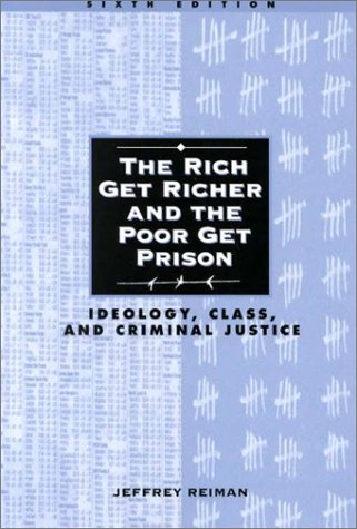 The Rich Get Richer and the Poor Get Prison: Ideology, Class, and Criminal Justice 9780205305575
