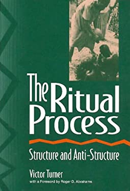 The Ritual Process: Structure and Anti-Structure 9780202011905