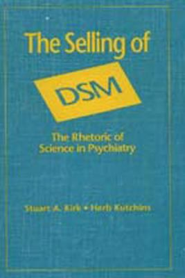 The Selling of Dsm: The Rhetoric of Science in Psychiatry 9780202304311