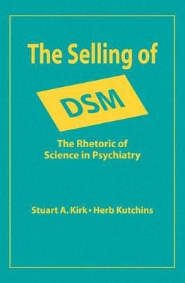 The Selling of Dsm: The Rhetoric of Science in Psychiatry 9780202304328