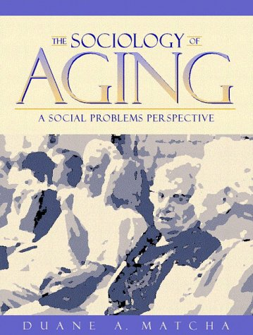 The Sociology of Aging: A Social Problems Perspective 9780205164684