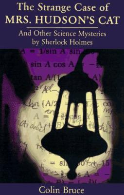 The Strange Case of Mrs. Hudson's Cat: And Other Science Mysteries Solved by Sherlock Holmes 9780201461398