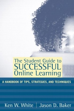 The Student Guide to Successful Online Learning: A Handbook of Tips, Strategies, and Techniques 9780205341047
