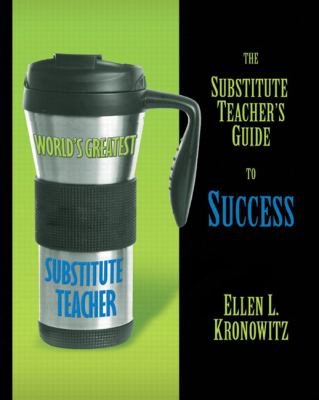 The Substitute Teacher's Guide to Success 9780205624959