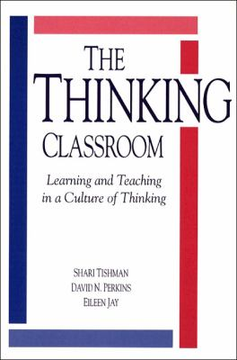The Thinking Classroom: Learning and Teaching in a Culture of Thinking 9780205165087