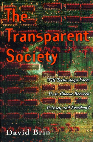 Transparent Society : Will Technology Force Us to Choose Between Privacy and Freedom?