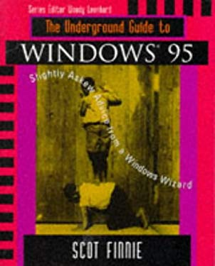 The Underground Guide to Windows 95: Slightly Askew Advice from a Windows Wizard 9780201406528