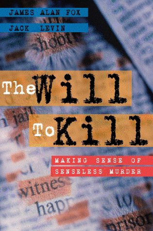 The Will to Kill: Making Sense of Senseless Murder 9780205314171
