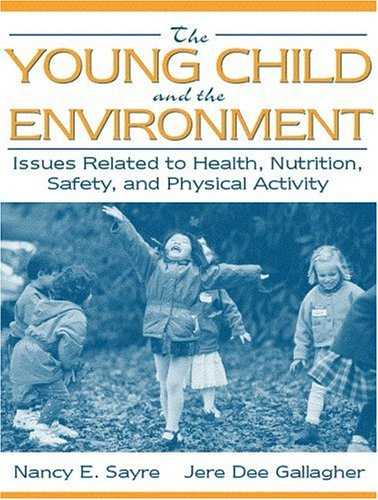 The Young Child and the Environment: Issues Related to Health, Nutrition, Safety, and Physical Activity 9780205302932