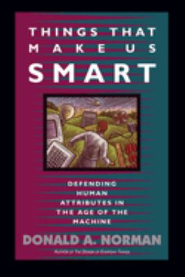 Things That Make Us Smart: Defending Human Attributes in the Age of the Machine 9780201626957