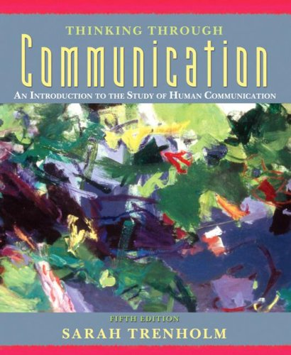 Thinking Through Communication: An Introduction to the Study of Human Communication 9780205530472