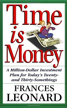Time Is Money: A Million-Dollar Investment Plan for Today's Twenty- And Thirty-Somethings 9780201409628