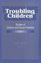 Troubling Children: Studies of Children and Social Problems 9780202304922