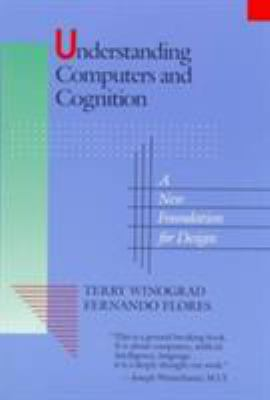 Understanding Computers and Cognition: A New Foundation for Design 9780201112979